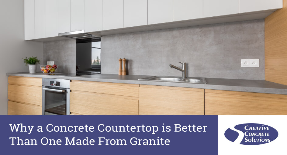 Why a Concrete Countertop is Better Than One Made From Granite